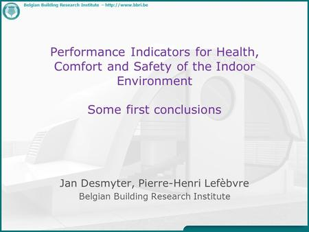 Belgian Building Research Institute –  Performance Indicators for Health, Comfort and Safety of the Indoor Environment Some first conclusions.