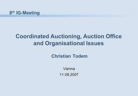 8 th IG-Meeting Coordinated Auctioning, Auction Office and Organisational Issues Christian Todem Vienna 11.09.2007.