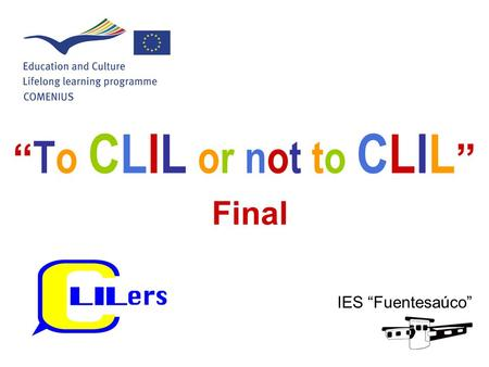 """ To CLIL or not to CLIL "" Final IES ""Fuentesaúco"""