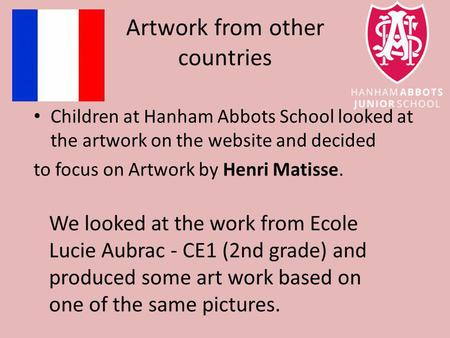 Artwork from other countries Children at Hanham Abbots School looked at the artwork on the website and decided to focus on Artwork by Henri Matisse.