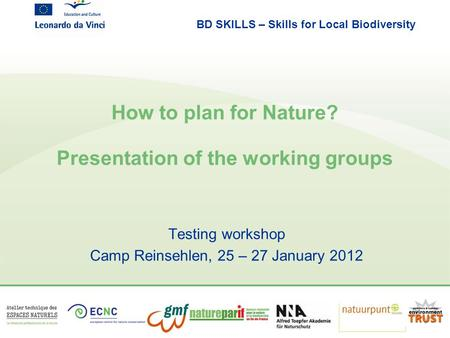 BD SKILLS – Skills for Local Biodiversity How to plan for Nature? Presentation of the working groups Testing workshop Camp Reinsehlen, 25 – 27 January.