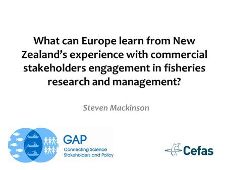 What can Europe learn from New Zealand's experience with commercial stakeholders engagement in fisheries research and management? Steven Mackinson.