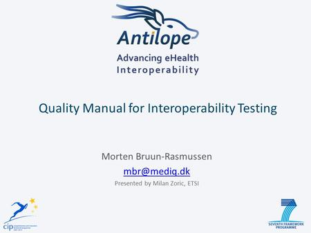 Quality Manual for Interoperability Testing Morten Bruun-Rasmussen Presented by Milan Zoric, ETSI.