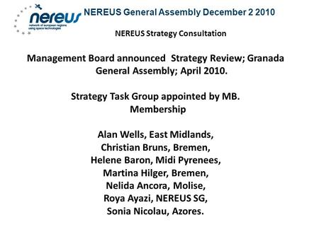 NEREUS General Assembly December 2 2010 NEREUS Strategy Consultation Management Board announced Strategy Review; Granada General Assembly; April 2010.