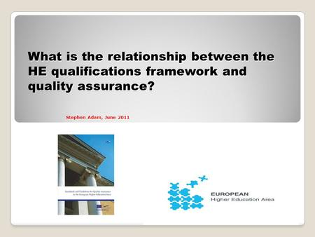 What is the relationship between the HE qualifications framework and quality assurance? Stephen Adam, June 2011.