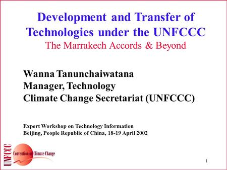 1 Development and Transfer of Technologies under the UNFCCC The Marrakech Accords & Beyond Wanna Tanunchaiwatana Manager, Technology Climate Change Secretariat.