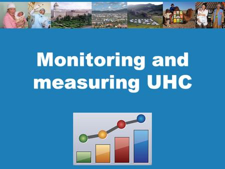 Monitoring and measuring UHC. 2 Policy and planning Monitoring and Measuring UHC Key Messages Equity is fundamental to UHC – all people get services they.