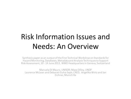 Risk Information Issues and Needs: An Overview Synthesis paper as an output of the First Technical Workshop on Standards for Hazard Monitoring, Databases,