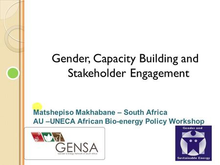 Matshepiso Makhabane – South Africa AU –UNECA African Bio-energy Policy Workshop Facilitated By: Gender, Capacity Building and Stakeholder Engagement.