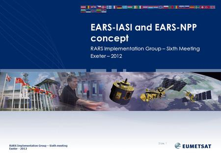 RARS Implementation Group – Sixth meeting Exeter - 2012 RARS Implementation Group – Sixth Meeting Exeter – 2012 EARS-IASI and EARS-NPP concept Slide: 1.