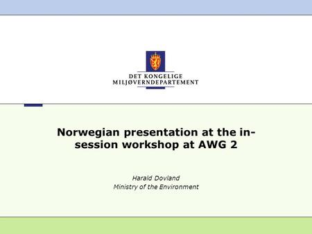 Norwegian presentation at the in- session workshop at AWG 2 Harald Dovland Ministry of the Environment.