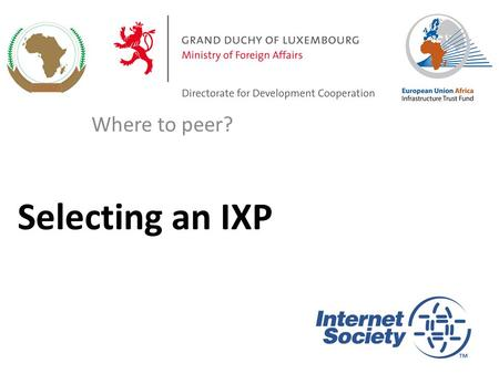 Selecting an IXP Where to peer?. THE TOP 10 IXP SELECTION CRITERIA How do network operators choose an Internet Exchange Point? 2.