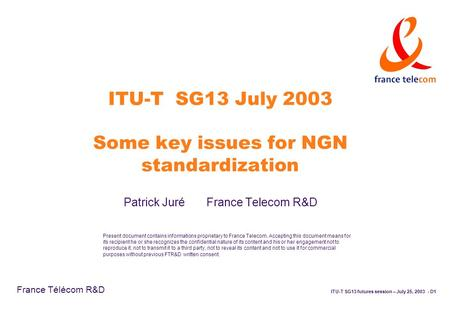ITU-T SG13 futures session – July 25, 2003 - D1 France Télécom R&D Present document contains informations proprietary to France Telecom. Accepting this.