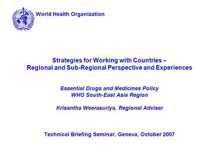 Strategies for Working with Countries – Regional and Sub-Regional Perspective and Experiences Essential Drugs and Medicines Policy WHO South-East Asia.