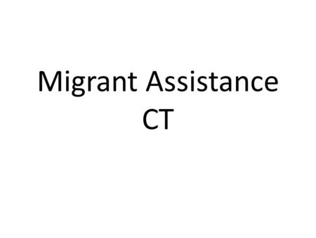 Migrant Assistance CT. MIGRANT ASSISTANCE The Migrant Assistance activity tab enables AVR and CT Case Workers to manage processes and statuses for migrants.