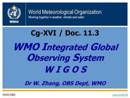 8/25/20141 World Meteorological Organization Working together in weather, climate and water Cg-XVI / Doc. 11.3 WMO I ntegrated G lobal O bserving S ystem.