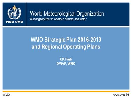 World Meteorological Organization Working together in weather, climate and water WMO OMM WMO www.wmo.int WMO Strategic Plan 2016-2019 and Regional Operating.