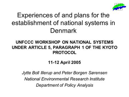 Experiences of and plans for the establishment of national systems in Denmark UNFCCC WORKSHOP ON NATIONAL SYSTEMS UNDER ARTICLE 5, PARAGRAPH 1 OF THE KYOTO.