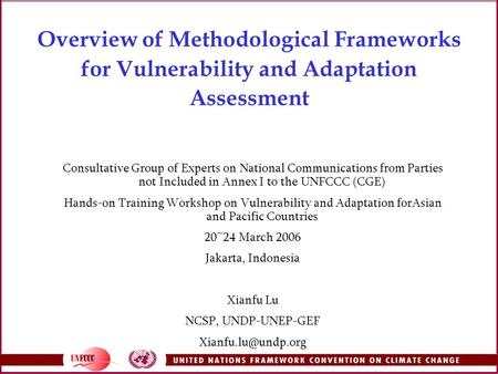 Overview of Methodological Frameworks for Vulnerability and Adaptation Assessment Consultative Group of Experts on National Communications from Parties.