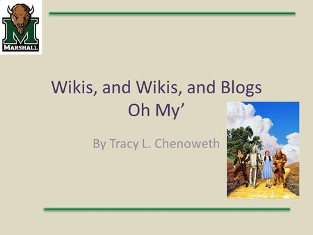 Wikis, and Wikis, and Blogs Oh My' By Tracy L. Chenoweth.