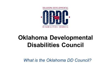 What is the Oklahoma DD Council? Oklahoma Developmental Disabilities Council.