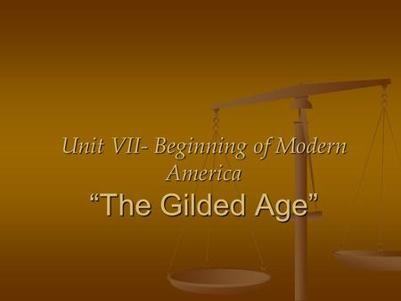 "Unit VII- Beginning of Modern America ""The Gilded Age"""