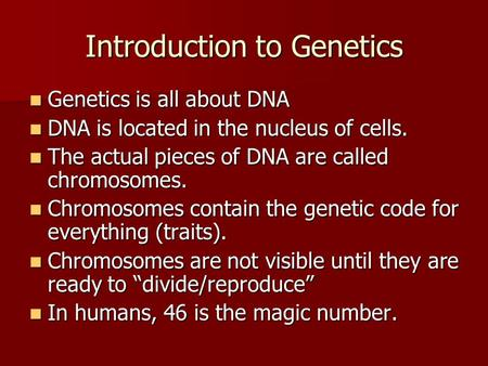 Introduction to Genetics Genetics is all about DNA Genetics is all about DNA DNA is located in the nucleus of cells. DNA is located in the nucleus of cells.