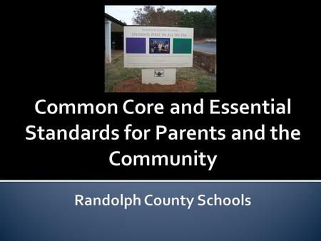 o Nearly all 50 states have adopted the Common Core State Standards and Essential Standards. o State-led and developed Common Core Standards for K-12.
