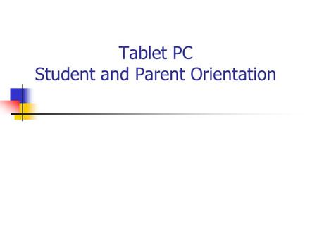 Tablet PC Student and Parent Orientation. What we're going to cover : Rationale Tablet vs. Laptop Receiving your laptop Taking Care of your laptop Using.