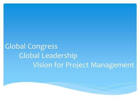 Global Congress Global Leadership Vision for Project Management.