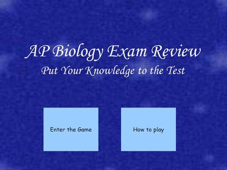 AP Biology Exam Review Put Your Knowledge to the Test Enter the GameHow to play.