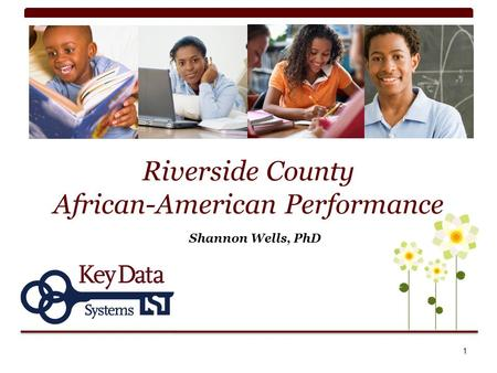 Riverside County African-American Performance Shannon Wells, PhD 1.