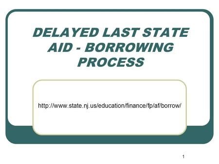 1 DELAYED LAST STATE AID - BORROWING PROCESS