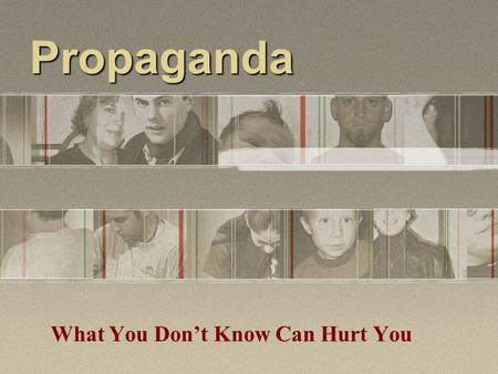 Propaganda What You Don't Know Can Hurt You. What IS Propaganda? Spread of ideas, information, or rumor for the purpose of helping or injuring an institution,