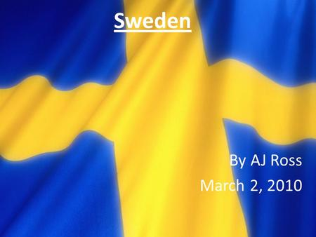Sweden By AJ Ross March 2, 2010. Geography Stockholm is the Capitol Located in Europe Between Finland and Norway Borders the Baltic sea Scandinavian.