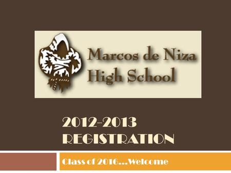 2012-2013 REGISTRATION Class of 2016…Welcome. High School Diploma vs. University Admission All of the above courses plus ONE of the following: 3.0 GPA,