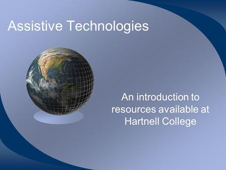 Assistive Technologies An introduction to resources available at Hartnell College.