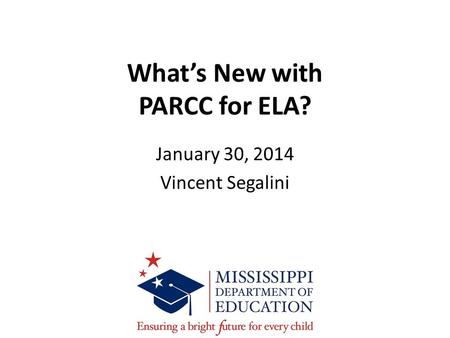 What's New with PARCC for ELA? January 30, 2014 Vincent Segalini.