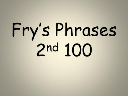 Fry's Phrases 2nd 100.