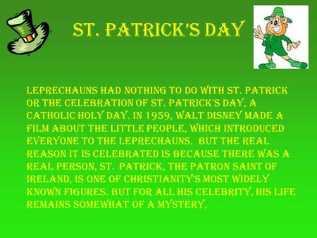 St. Patrick's Day Leprechauns had nothing to do with St. Patrick or the celebration of St. Patrick's Day, a Catholic holy day. In 1959, Walt Disney made.