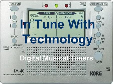 In Tune With Technology Digital Musical Tuners. What is its Purpose? Instrument tuners indicate whether the pitch of a specific note being played is sharp,