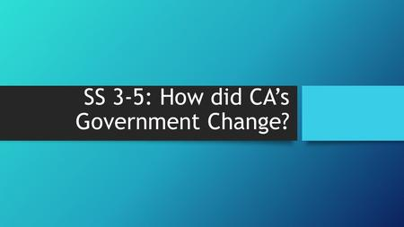 SS 3-5: How did CA's Government Change?