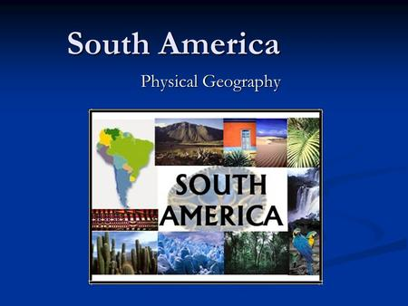 South America Physical Geography.