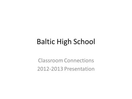 Baltic High School Classroom Connections 2012-2013 Presentation.