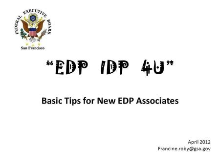 """EDP IDP 4U"" Basic Tips for New EDP Associates April 2012"