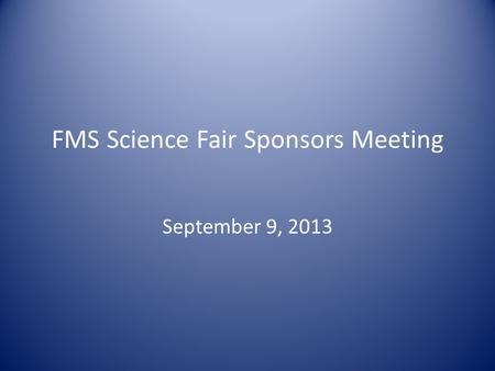 FMS Science Fair Sponsors Meeting September 9, 2013.