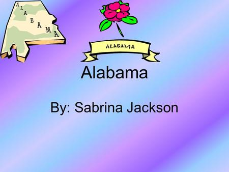 Alabama By: Sabrina Jackson. What are some states that border Alabama? Florida Tennessee Georgia Mississippi.
