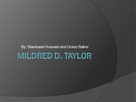 By: Naumaan Hussain and Grace Baker. When was Mildred Taylor born?  Mildred was born in Jackson, Mississippi on September 13, 1943.  Her parents are.