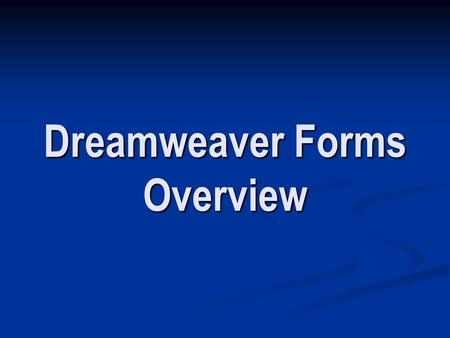 Dreamweaver Forms Overview. Forms – A Little Review Most user/webpage communication is one way, like this: Most user/webpage communication is one way,
