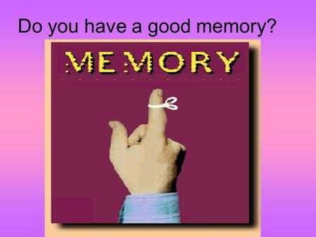 Do you have a good memory?. Process of memory Encoding – must be able to encode info properly – otherwise – why bother? You must store it correctly –